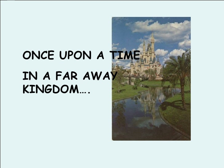 ONCE UPON A TIME IN A FAR AWAY KINGDOM….