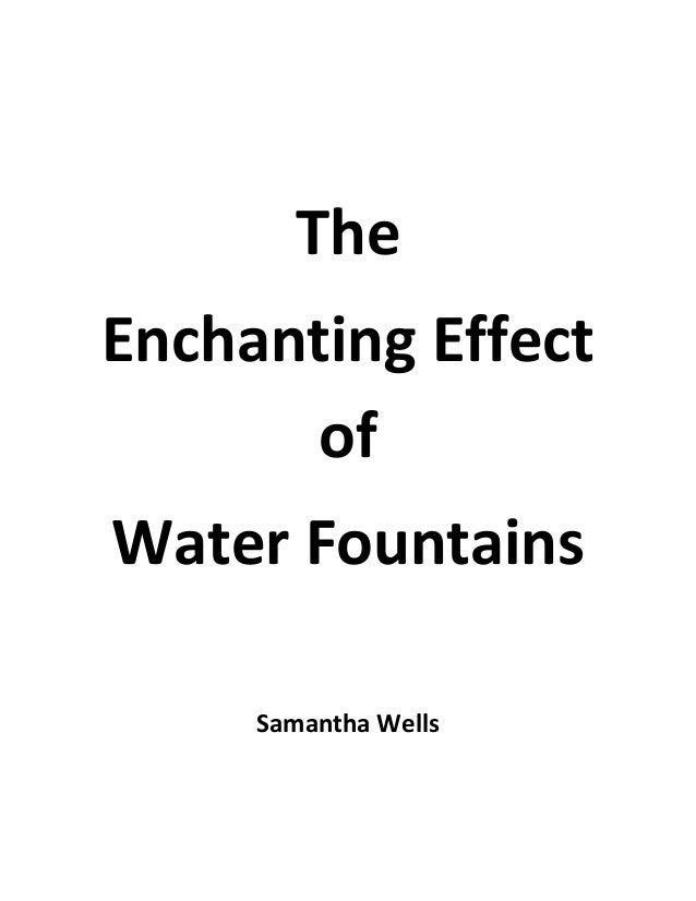 The Enchanting Effect of Water Fountains Samantha Wells