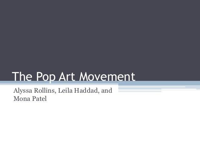 The Pop Art MovementAlyssa Rollins, Leila Haddad, andMona Patel