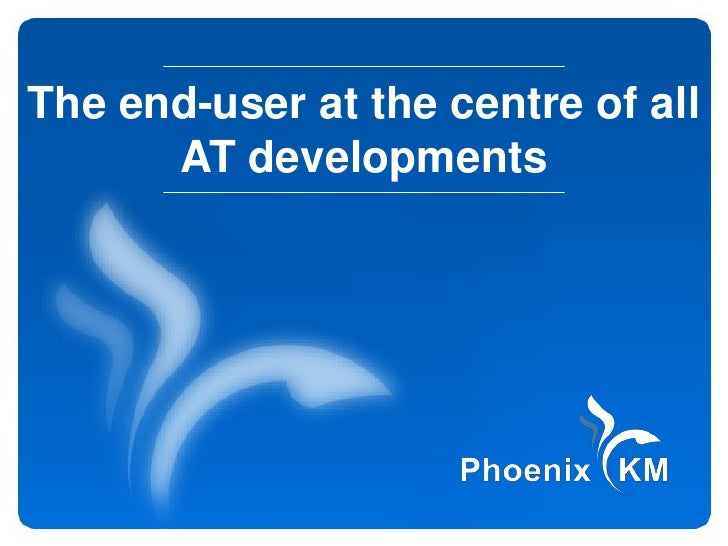 The end-user at the centre of all      AT developments