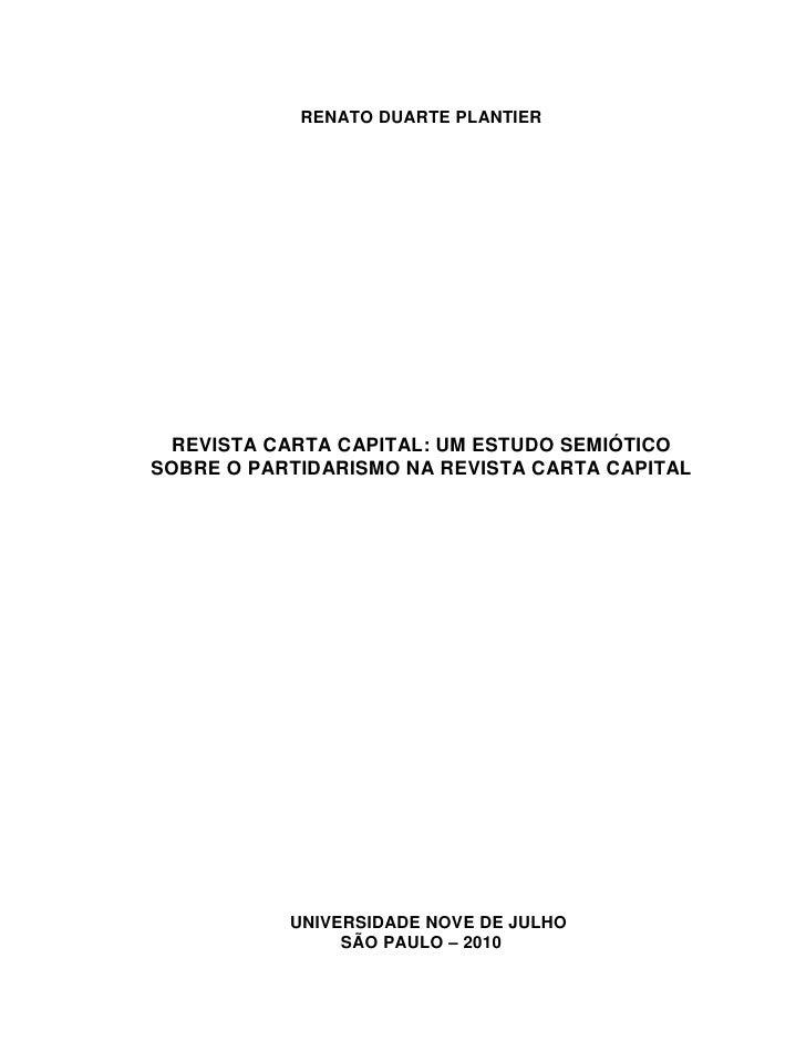 RENATO DUARTE PLANTIER REVISTA CARTA CAPITAL: UM ESTUDO SEMIÓTICOSOBRE O PARTIDARISMO NA REVISTA CARTA CAPITAL           U...