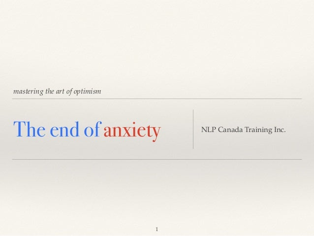 mastering the art of optimism The end of anxiety NLP Canada Training Inc. 1