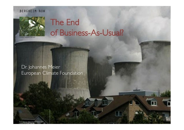 The End of Business-As-Usual?	Dr. Johannes Meier	European Climate Foundation