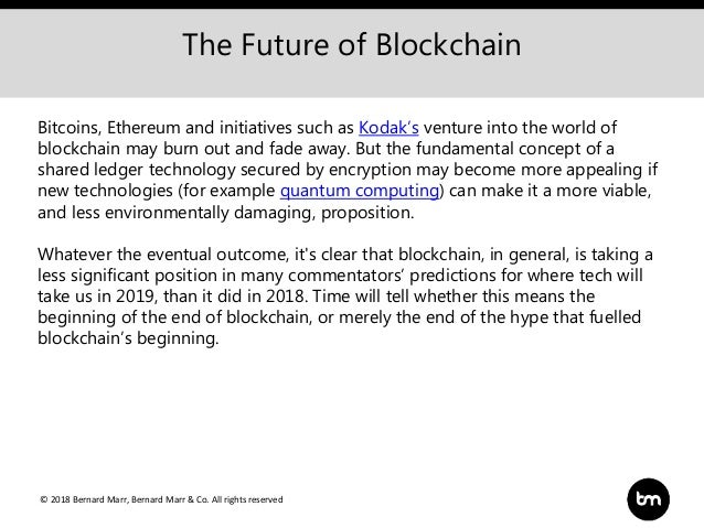 © 2018 Bernard Marr, Bernard Marr & Co. All rights reserved The Future of Blockchain Bitcoins, Ethereum and initiatives su...