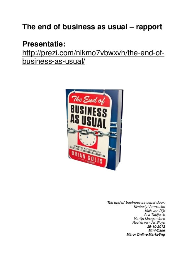 The end of business as usual – rapportPresentatie:http://prezi.com/nlkmo7vbwxvh/the-end-of-business-as-usual/             ...