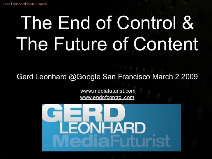 Gerd Leonhard Media Futurist             The End of Control &         The Future of Content         Gerd Leonhard @Google ...