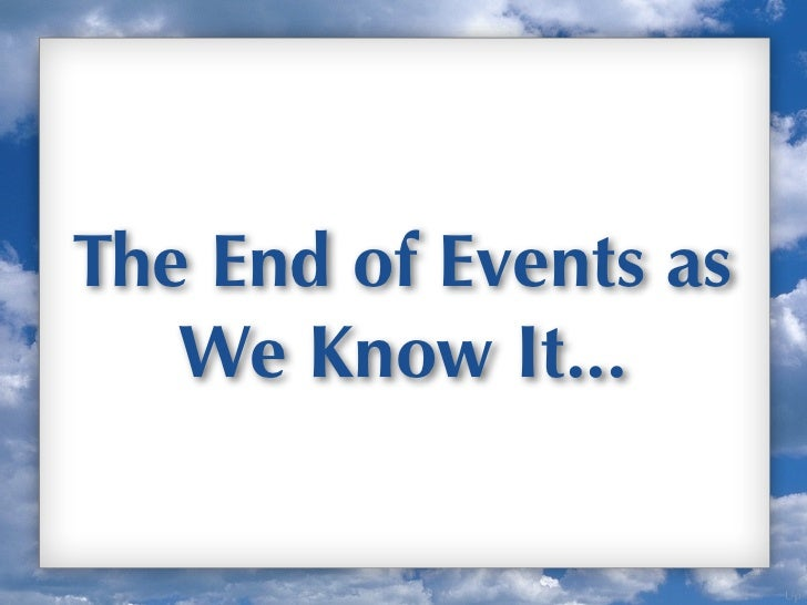The End of Events as   We Know It...                       Up