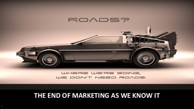 1 THE END OF MARKETING AS WE KNOW IT