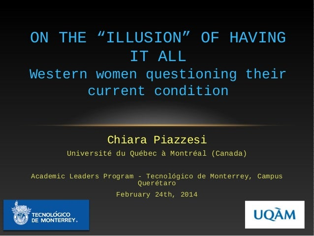"ON THE ""ILLUSION"" OF HAVING IT ALL Western women questioning their current condition  Chiara Piazzesi Université du Québec..."