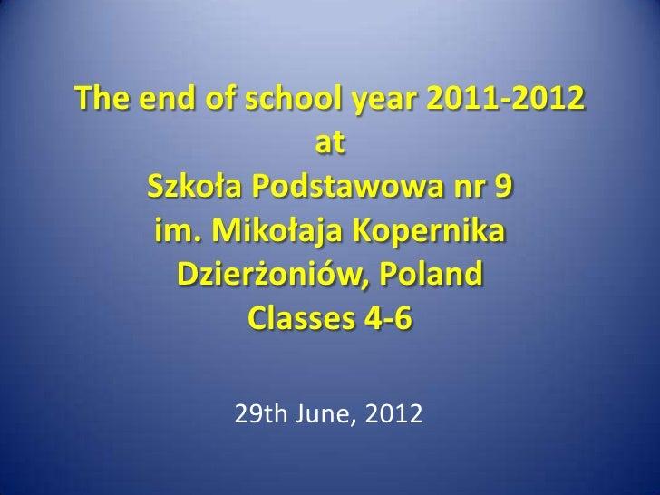 The end of school year 2011-2012               at    Szkoła Podstawowa nr 9     im. Mikołaja Kopernika      Dzierżoniów, P...