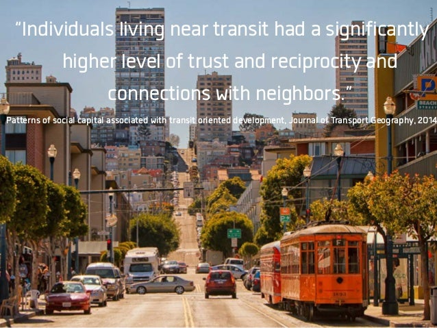 """Individuals living near transit had a significantly higher level of trust and reciprocity and connections with neighbors...."