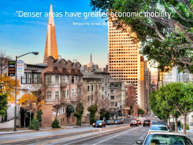 """Denser areas have greater economic mobility."" (Measuring sprawl, SGA, 2014)"