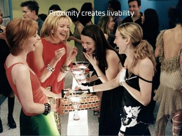 Proximity creates livability