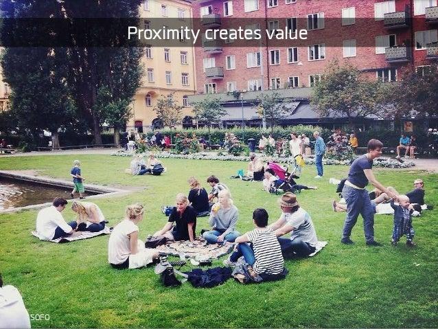 Vad gör en attraktiv plats? Fungerar planen som det var tänkt? Vad skapar närhet och flöden? SOFO Proximity creates value