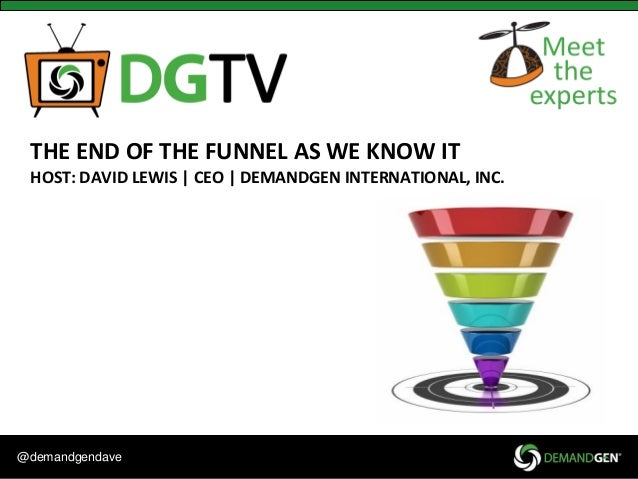 @demandgendaveTHE END OF THE FUNNEL AS WE KNOW ITHOST: DAVID LEWIS | CEO | DEMANDGEN INTERNATIONAL, INC.