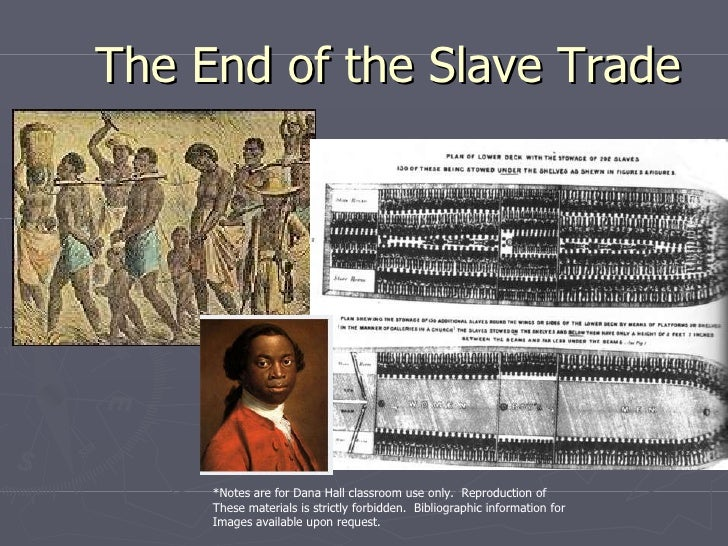 The End of the Slave Trade *Notes are for Dana Hall classroom use only.  Reproduction of  These materials is strictly forb...