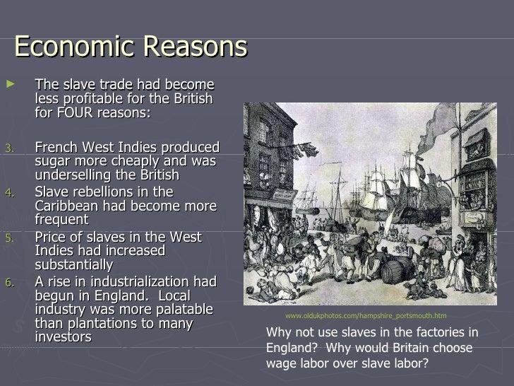 Economic Reasons <ul><li>The slave trade had become less profitable for the British for FOUR reasons: </li></ul><ul><li>Fr...