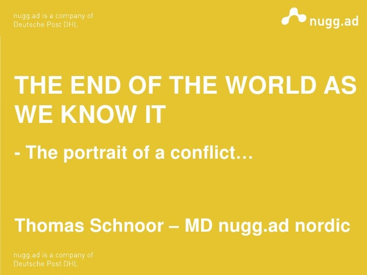 THE END OF THE WORLD ASWE KNOW IT- The portrait of a conflict…Thomas Schnoor – MD nugg.ad nordic