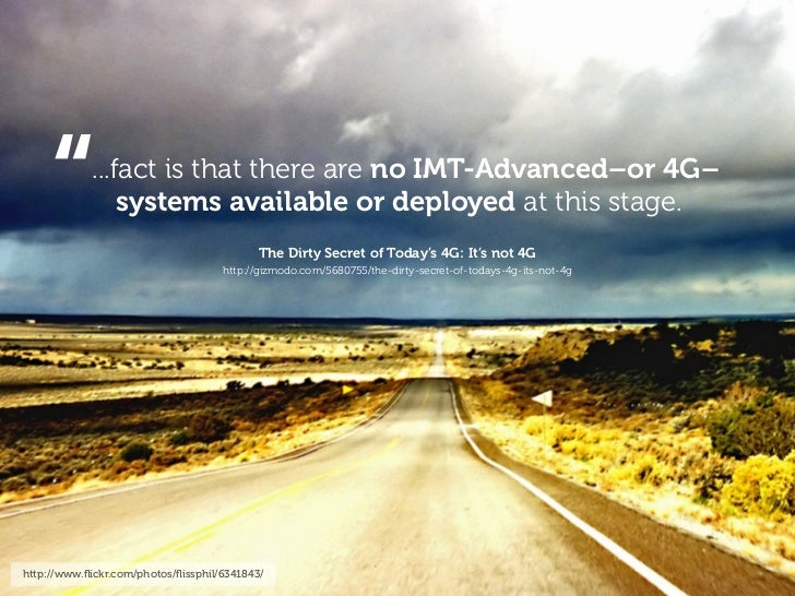 """      ...fact is that there are no IMT-Advanced–or 4G–                systems available or deployed at this stage.       ..."