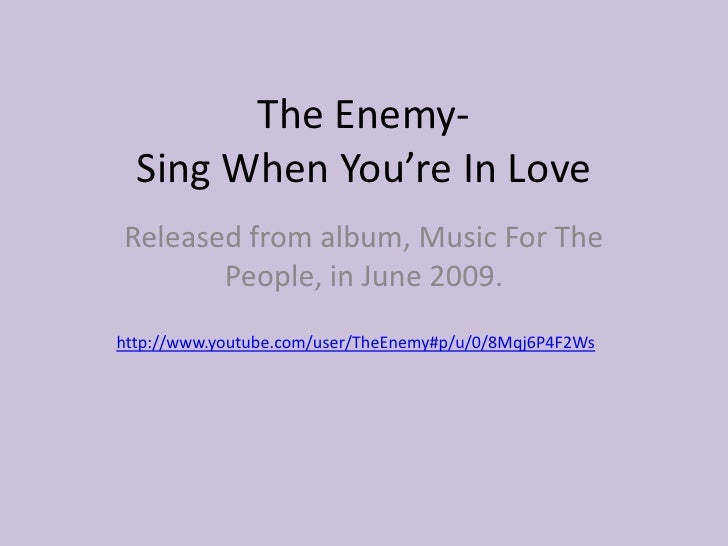 The Enemy- Sing When You're In Love<br />Released from album, Music For The People, in June 2009.<br />http://www.youtube....