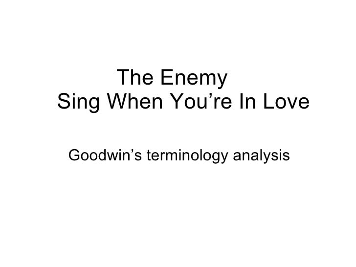 The Enemy    Sing When You're In Love Goodwin's terminology analysis