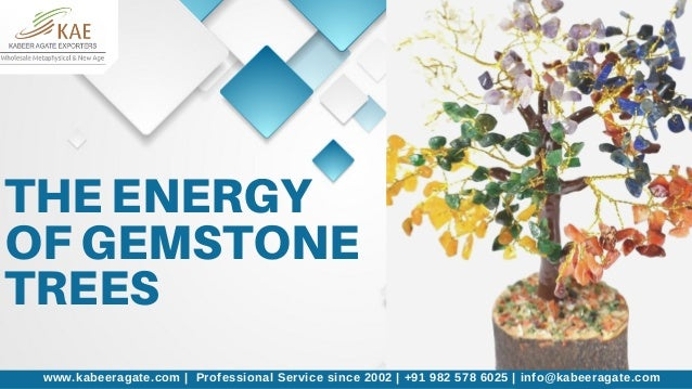 THE ENERGY OF GEMSTONE TREES www.kabeeragate.com | Professional Service since 2002 | +91 982 578 6025 | info@kabeeragate.c...