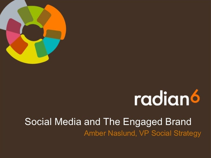 Social Media and The Engaged Brand Amber Naslund, VP Social Strategy