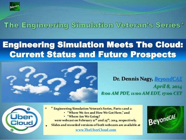Dr. Dennis Nagy, BeyondCAE April 8, 2014 8:00 AM PDT, 11:00 AM EDT, 17:00 CET • * Engineering Simulation Veteran's Series,...
