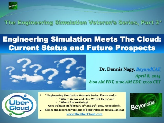 Dr. Dennis Nagy, BeyondCAE April 8, 2014 8:00 AM PDT, 11:00 AM EDT, 17:00 CET • * Engineering Simulation Veteran's Series,...