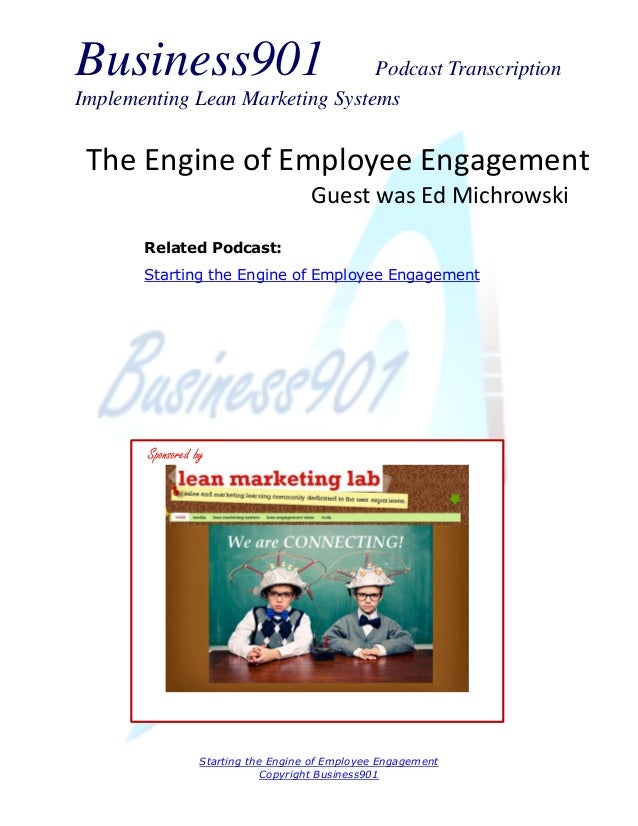 Business901  Podcast Transcription Implementing Lean Marketing Systems  The Engine of Employee Engagement Guest was Ed Mic...