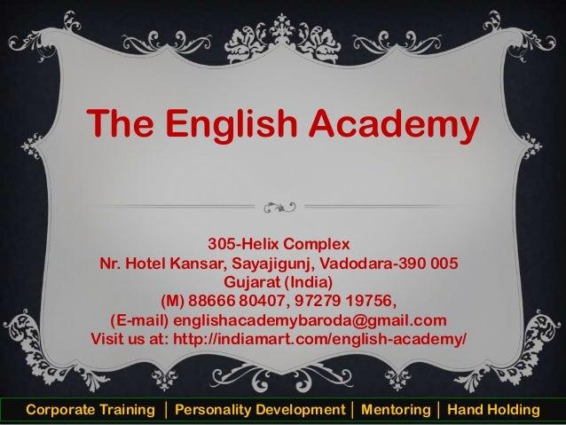 The English Academy 305-Helix Complex Nr. Hotel Kansar, Sayajigunj, Vadodara-390 005 Gujarat (India) (M) 88666 80407, 9727...