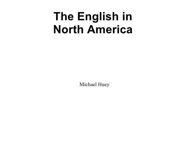 The English in North America Michael Huey