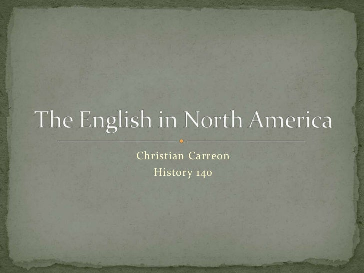 Christian Carreon<br />History 140<br />The English in North America<br />