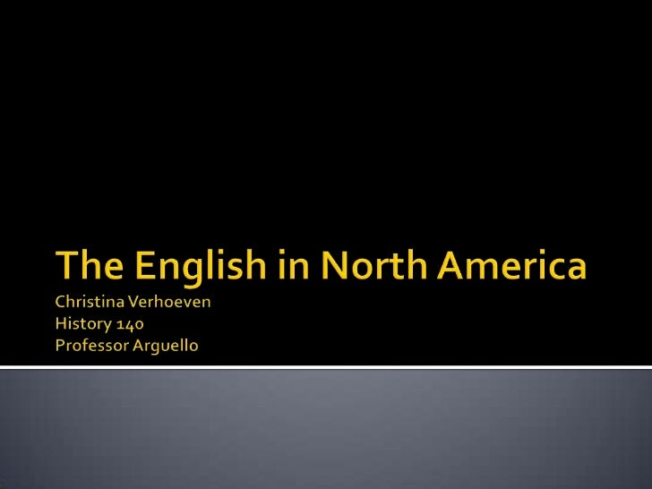 The English in North AmericaChristina VerhoevenHistory 140Professor Arguello<br />