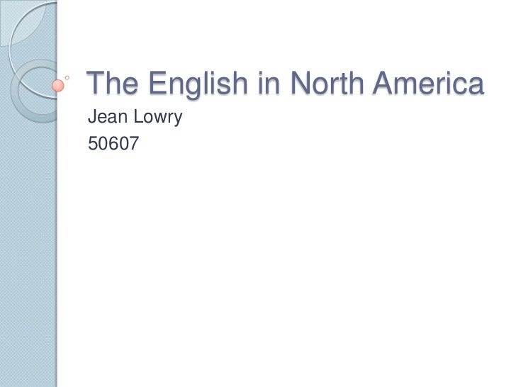 The English in North America<br />Jean Lowry<br />50607<br />