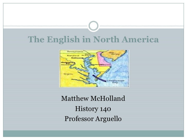 The English in North America       Matthew McHolland           History 140        Professor Arguello