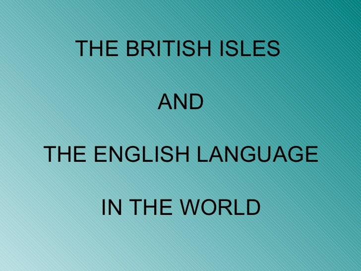 THE BRITISH ISLES  AND  THE ENGLISH LANGUAGE  IN THE WORLD