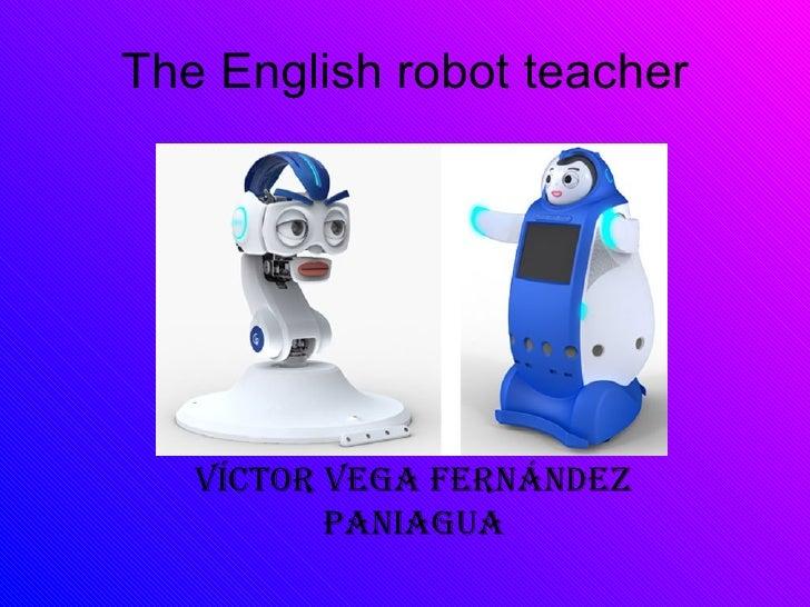 The English robot teacher Víctor Vega Fernández Paniagua