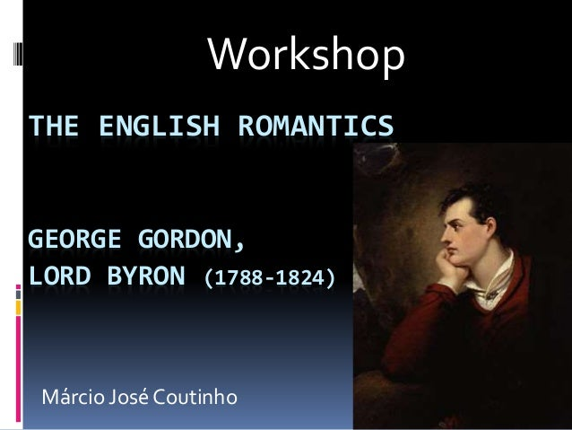 THE ENGLISH ROMANTICS GEORGE GORDON, LORD BYRON (1788-1824) Workshop Márcio José Coutinho