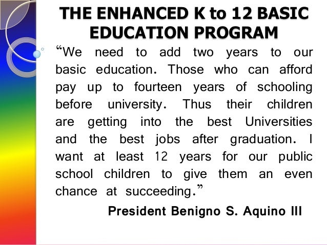 """THE ENHANCED K to 12 BASIC   EDUCATION PROGRAM""""We need to add two years to ourbasic education. Those who can affordpay up ..."""