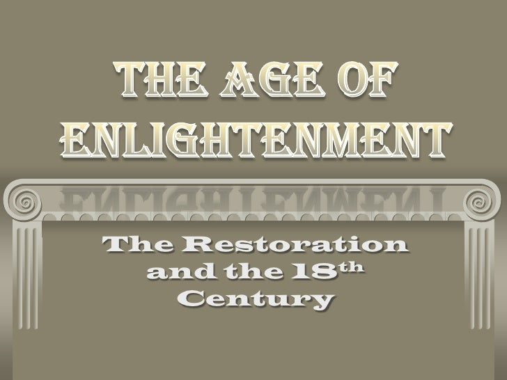 The Age of Enlightenment<br />The Restoration and the 18th Century<br />