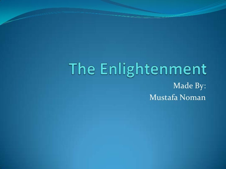 The Enlightenment<br />Made By:<br />Mustafa Noman<br />