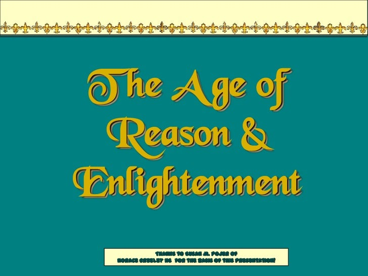 T he A ge of Reason &Enlightenment              Thanks to Susan M. Pojer of  Horace Greeley HS for the basis of this prese...