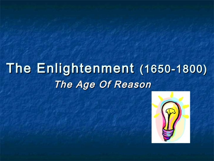 The Enlightenment (1650-1800)      The Age Of Reason