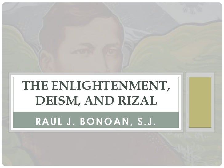 THE ENLIGHTENMENT, DEISM, AND RIZAL RAUL J. BONOAN, S.J.
