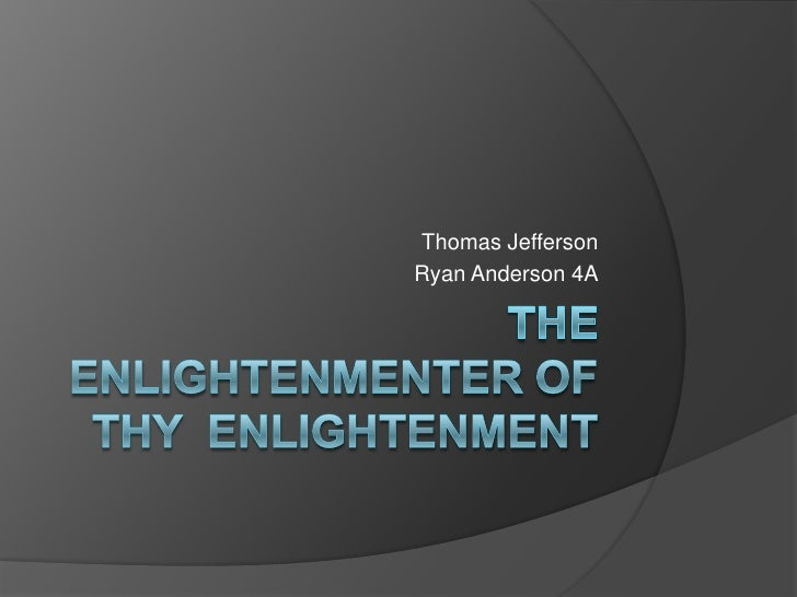 The Enlightenmenter of thy  Enlightenment<br />Thomas Jefferson<br />Ryan Anderson 4A<br />