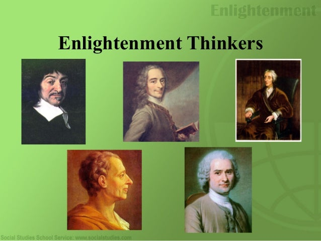 enlightenment thinkers and leaders Fire and light: how the enlightenment transformed our world  brave leaders and how they  today the same questions enlightenment thinkers grappled with have.