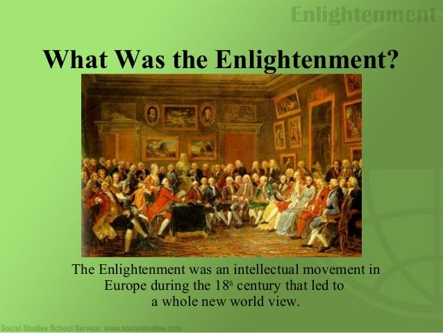 the predominant intellectual movement of the enlightenment The enlightenment, also known as the age of reason, was a philosophical movement that took place primarily in europe and, later, in north america, during the late 17 th and early 18 th century.