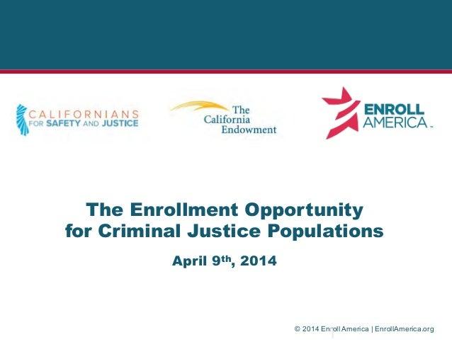 © 2014 Enroll America   EnrollAmerica.org The Enrollment Opportunity for Criminal Justice Populations April 9th, 2014