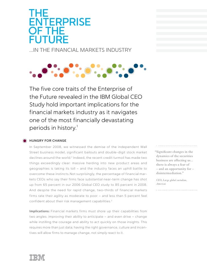 ...IN THE FINANCIAL MARKETS INDUSTRY     The five core traits of the Enterprise of the Future revealed in the IBM Global C...
